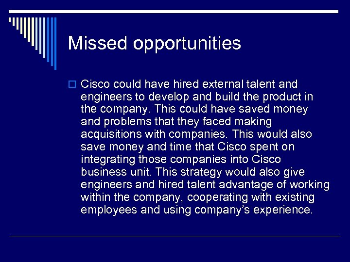 Missed opportunities o Cisco could have hired external talent and engineers to develop and