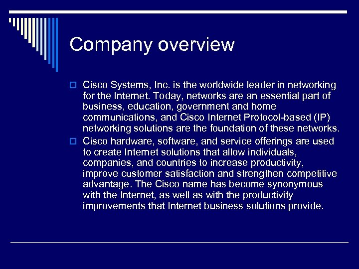 Company overview o Cisco Systems, Inc. is the worldwide leader in networking for the