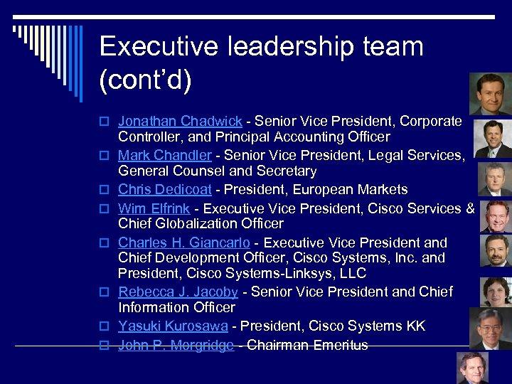 Executive leadership team (cont'd) o Jonathan Chadwick - Senior Vice President, Corporate o o