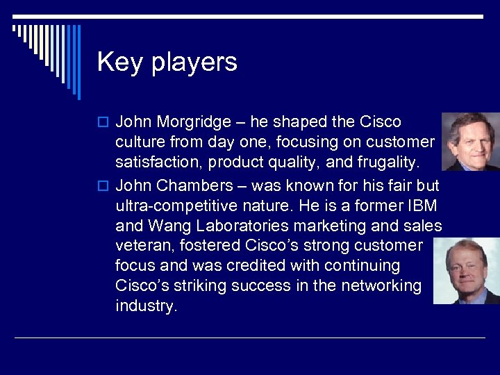 Key players o John Morgridge – he shaped the Cisco culture from day one,
