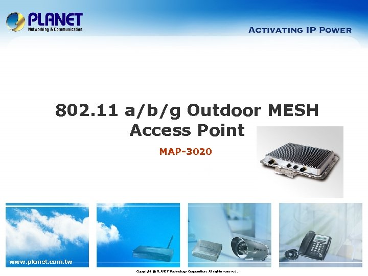 802. 11 a/b/g Outdoor MESH Access Point MAP-3020 www. planet. com. tw Copyright ©