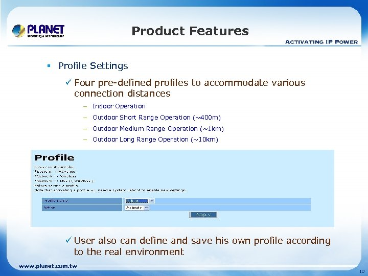 Product Features § Profile Settings ü Four pre-defined profiles to accommodate various connection distances