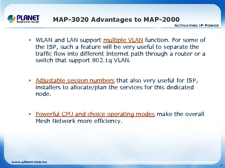 MAP-3020 Advantages to MAP-2000 § WLAN and LAN support multiple VLAN function. For some