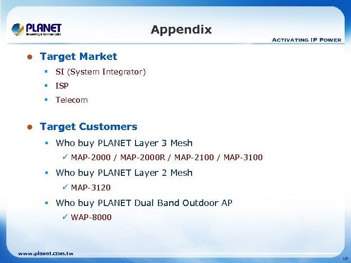 Appendix l Target Market § SI (System Integrator) § ISP § Telecom l Target