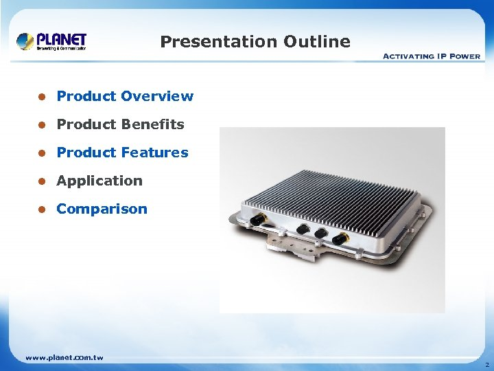 Presentation Outline l Product Overview l Product Benefits l Product Features l Application l