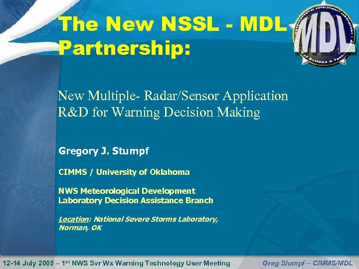 The New NSSL - MDL Partnership: New Multiple- Radar/Sensor Application R&D for Warning Decision