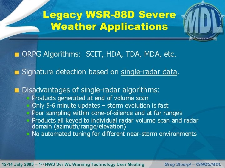 Legacy WSR-88 D Severe Weather Applications ORPG Algorithms: SCIT, HDA, TDA, MDA, etc. Signature