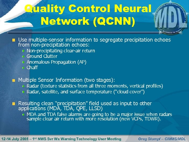 Quality Control Neural Network (QCNN) Use multiple-sensor information to segregate precipitation echoes from non-precipitation