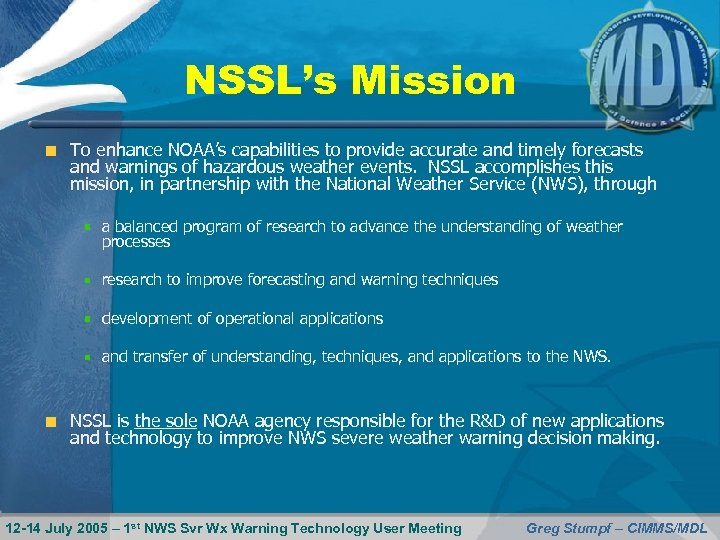 NSSL's Mission To enhance NOAA's capabilities to provide accurate and timely forecasts and warnings