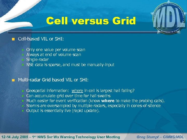 Cell versus Grid Cell-based VIL or SHI: Only one value per volume scan Always
