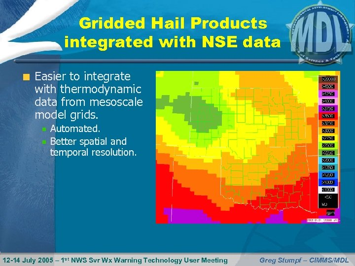 Gridded Hail Products integrated with NSE data Easier to integrate with thermodynamic data from