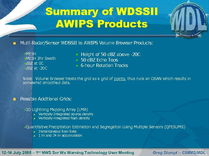 Summary of WDSSII AWIPS Products Multi-Radar/Sensor WDSSII to AWIPS Volume Browser Products: MESH 2