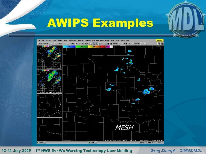 AWIPS Examples MESH 12 -14 July 2005 – 1 st NWS Svr Wx Warning