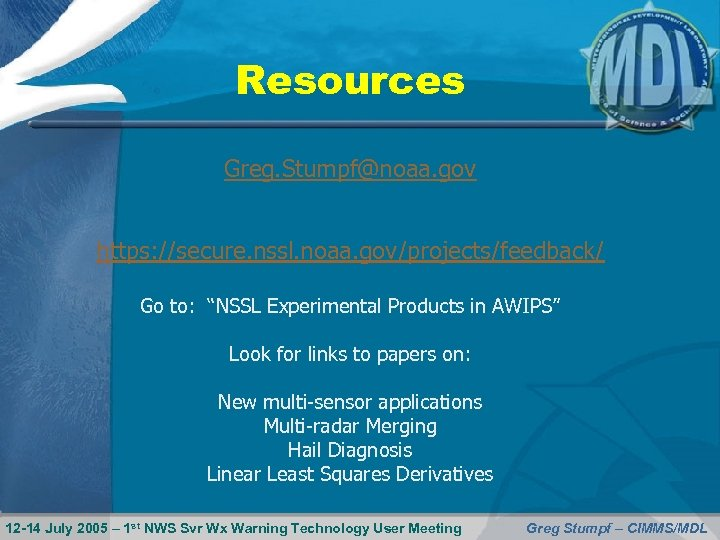 "Resources Greg. Stumpf@noaa. gov https: //secure. nssl. noaa. gov/projects/feedback/ Go to: ""NSSL Experimental Products"