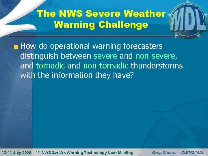 The NWS Severe Weather Warning Challenge How do operational warning forecasters distinguish between severe