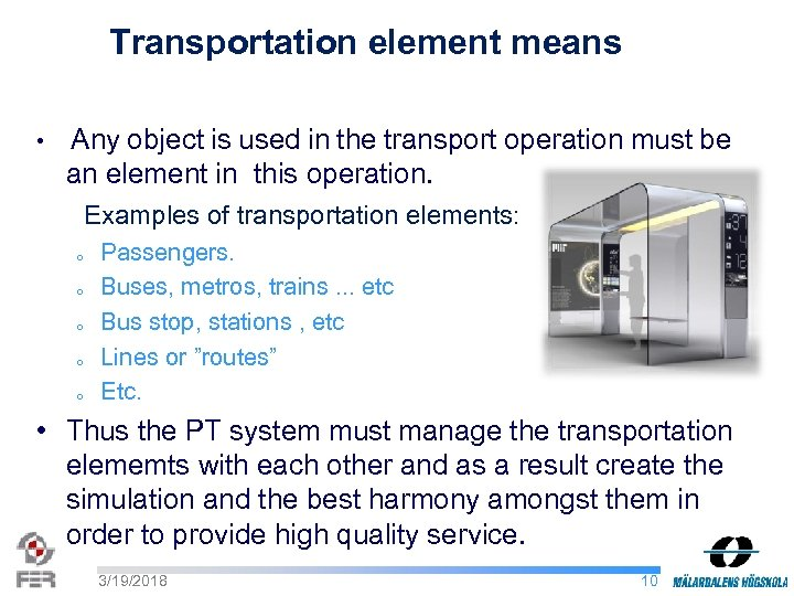 Transportation element means • Any object is used in the transport operation must be
