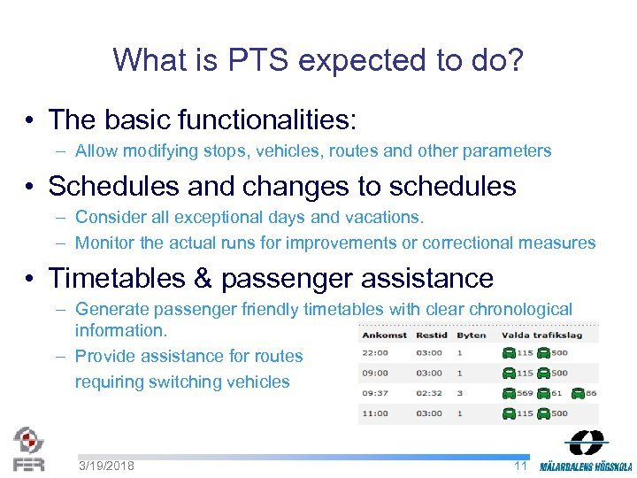 What is PTS expected to do? • The basic functionalities: – Allow modifying stops,