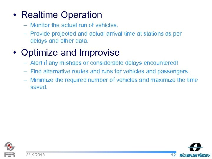 • Realtime Operation – Monitor the actual run of vehicles. – Provide projected