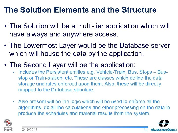 The Solution Elements and the Structure • The Solution will be a multi-tier application