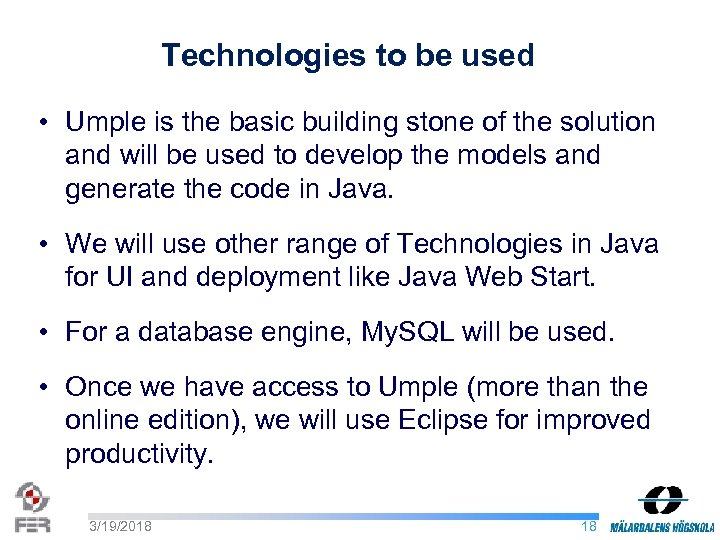 Technologies to be used • Umple is the basic building stone of the solution