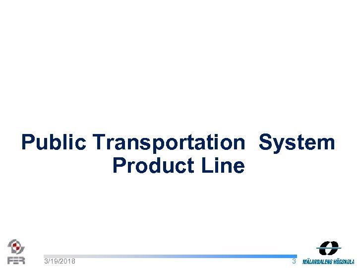 Public Transportation System Product Line 3/19/2018 3