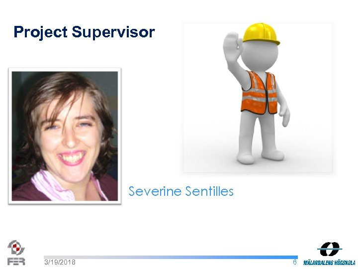 Project Supervisor Severine Sentilles 3/19/2018 6