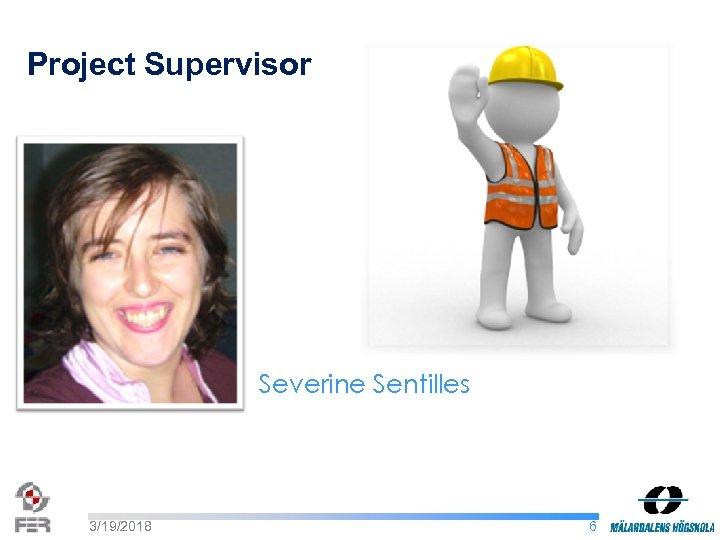 Project Supervisor Severine Sentilles 3/19/2018 6