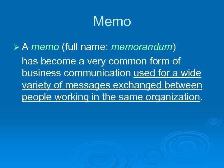 Memo Ø A memo (full name: memorandum) has become a very common form of