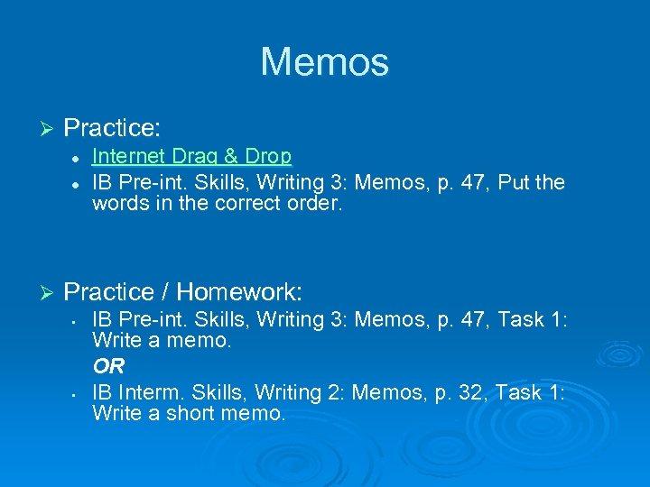 Memos Ø Practice: l l Ø Internet Drag & Drop IB Pre-int. Skills, Writing