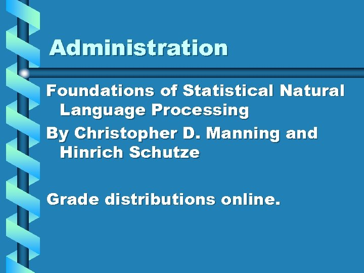 Administration Foundations of Statistical Natural Language Processing By Christopher D. Manning and Hinrich Schutze
