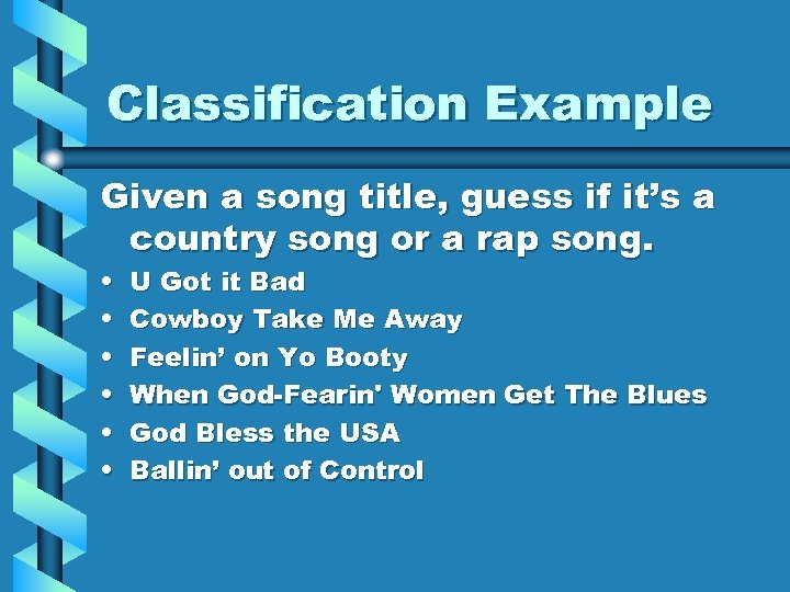 Classification Example Given a song title, guess if it's a country song or a