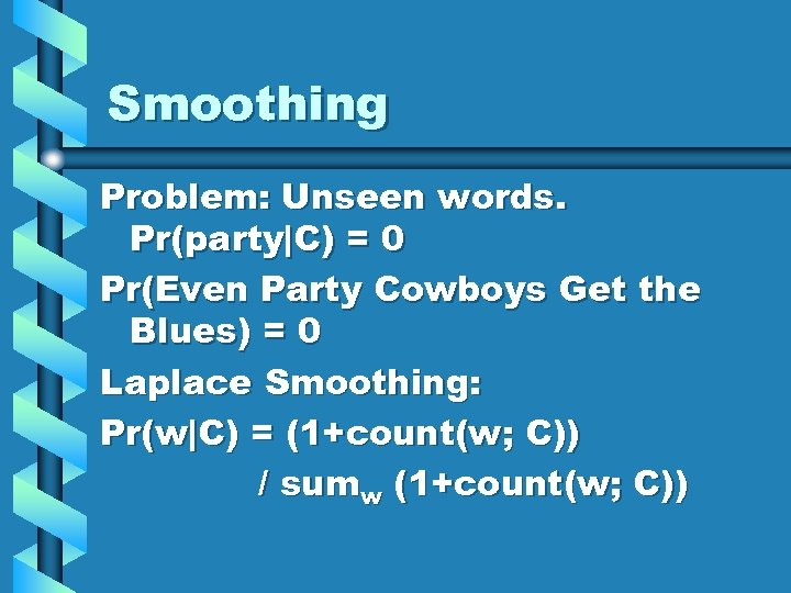 Smoothing Problem: Unseen words. Pr(party C) = 0 Pr(Even Party Cowboys Get the Blues) =