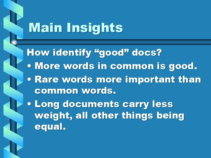 """Main Insights How identify """"good"""" docs? • More words in common is good. •"""