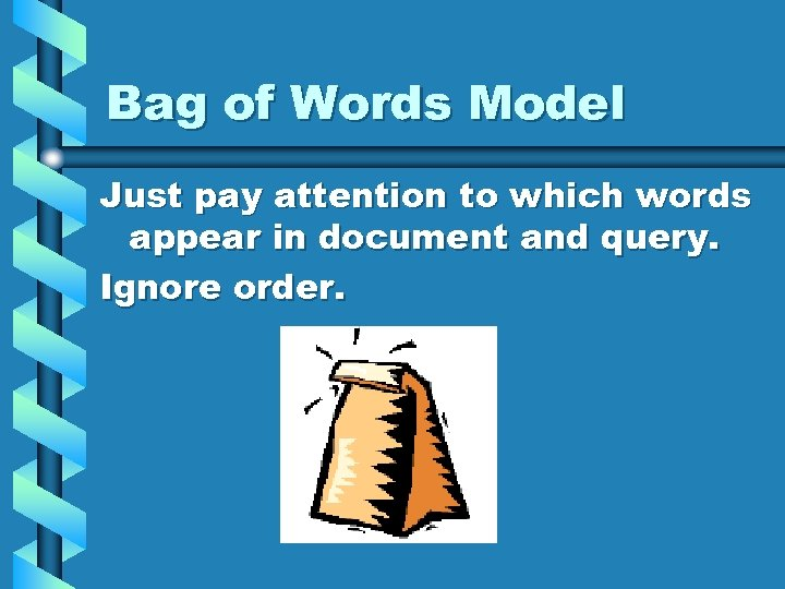 Bag of Words Model Just pay attention to which words appear in document and