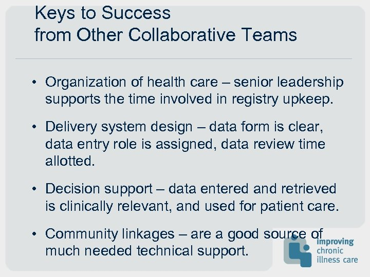 Keys to Success from Other Collaborative Teams • Organization of health care – senior