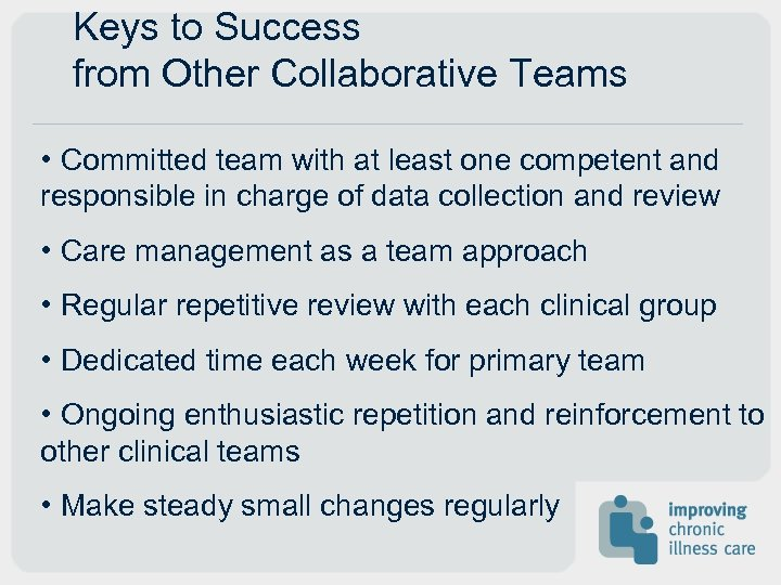 Keys to Success from Other Collaborative Teams • Committed team with at least one