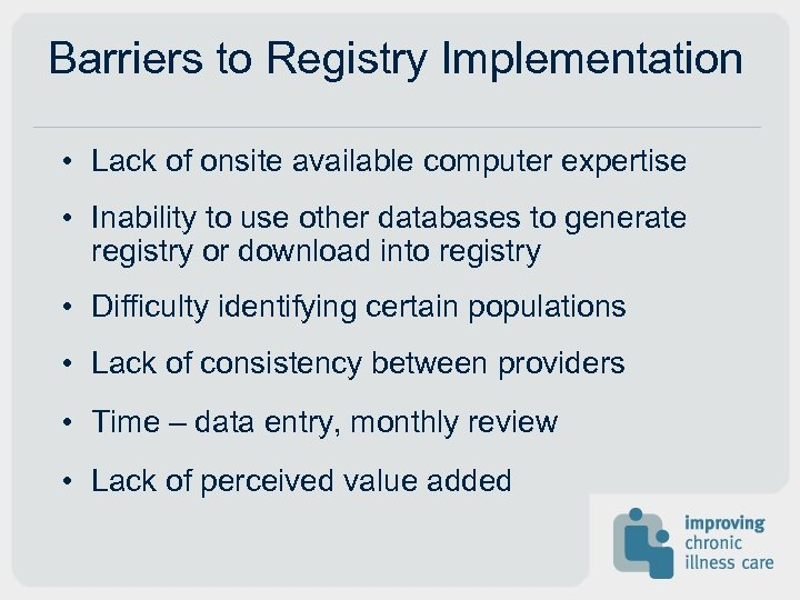 Barriers to Registry Implementation • Lack of onsite available computer expertise • Inability to