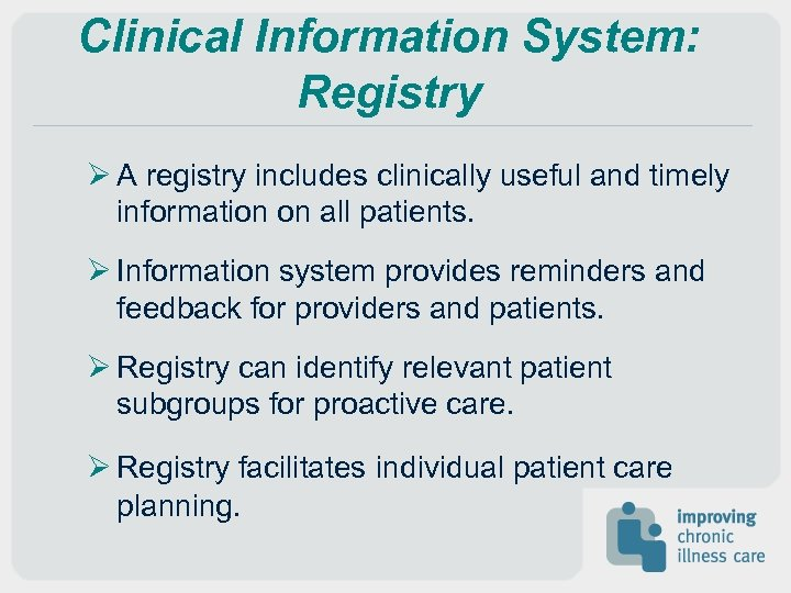 Clinical Information System: Registry Ø A registry includes clinically useful and timely information on
