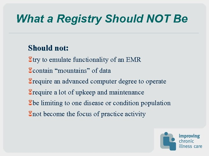 What a Registry Should NOT Be Should not: 6 try to emulate functionality of