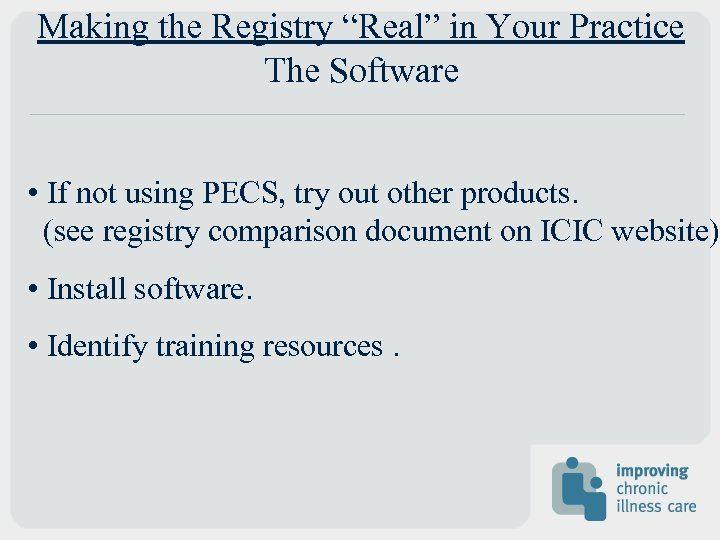 """Making the Registry """"Real"""" in Your Practice The Software • If not using PECS,"""