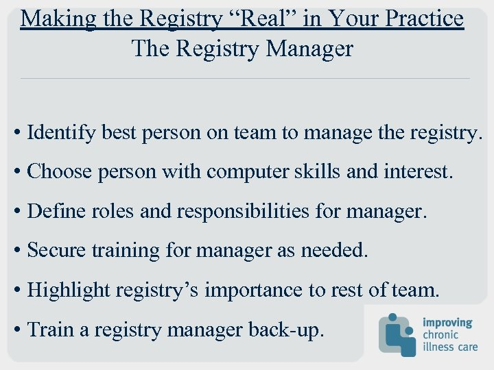 """Making the Registry """"Real"""" in Your Practice The Registry Manager • Identify best person"""