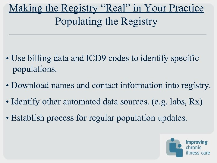 """Making the Registry """"Real"""" in Your Practice Populating the Registry • Use billing data"""
