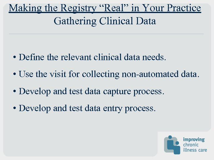 """Making the Registry """"Real"""" in Your Practice Gathering Clinical Data • Define the relevant"""