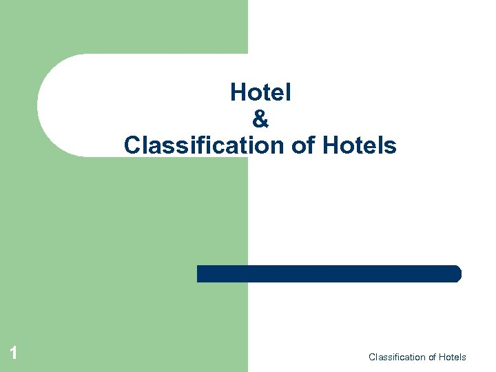 Hotel & Classification of Hotels 1 Classification of Hotels