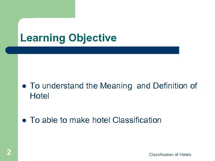 Learning Objective l l 2 To understand the Meaning and Definition of Hotel To