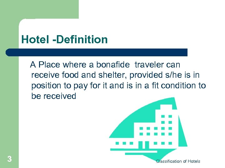 Hotel -Definition A Place where a bonafide traveler can receive food and shelter, provided