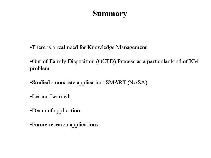 Summary • There is a real need for Knowledge Management • Out-of-Family Disposition (OOFD)