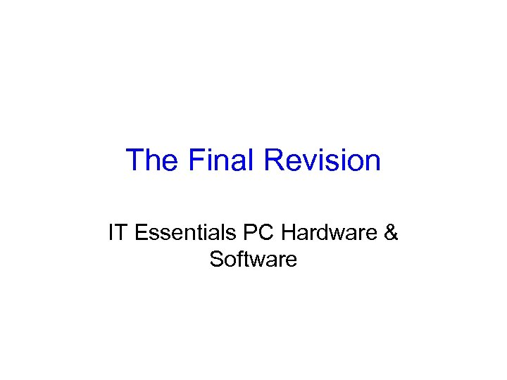 The Final Revision IT Essentials PC Hardware & Software