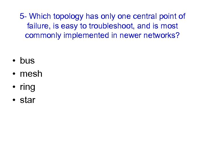 5 - Which topology has only one central point of failure, is easy to