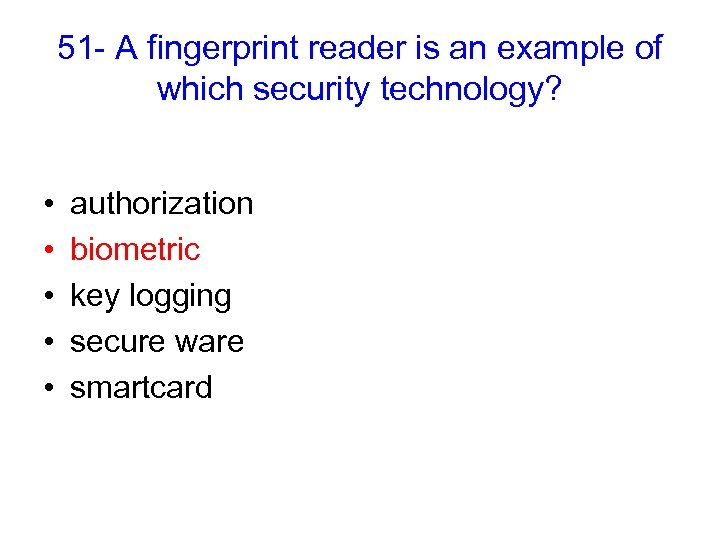51 - A fingerprint reader is an example of which security technology? • •